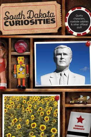 Cover image for the book South Dakota Curiosities: Quirky Characters, Roadside Oddities & Other Offbeat Stuff, Second Edition