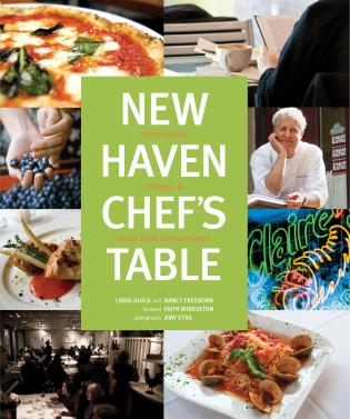 Cover image for the book New Haven Chef's Table: Restaurants, Recipes, And Local Food Connections, First Edition