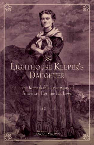Cover image for the book Lighthouse Keeper's Daughter: The Remarkable True Story Of American Heroine Ida Lewis, First Edition