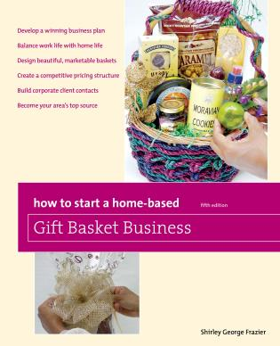 Cover image for the book How to Start a Home-Based Gift Basket Business, Fifth Edition