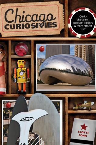 Cover image for the book Chicago Curiosities: Quirky Characters, Roadside Oddities & Other Offbeat Stuff, First Edition