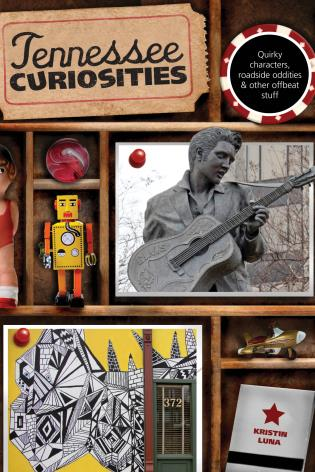 Cover image for the book Tennessee Curiosities: Quirky Characters, Roadside Oddities & Other Offbeat Stuff, First Edition