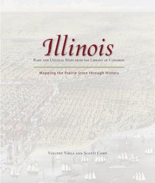 Illinois: Mapping the Prairie State through History: Rare