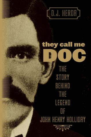 Cover image for the book They Call Me Doc: The Story Behind The Legend Of John Henry Holliday
