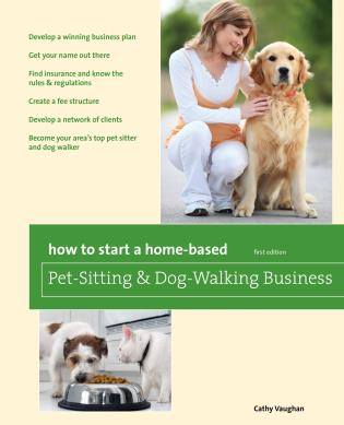Cover image for the book How to Start a Home-Based Pet-Sitting and Dog-Walking Business, First Edition