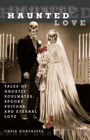Cover image for the book Haunted Love: Tales of Ghostly Soulmates, Spooky Suitors, and Eternal Love, First Edition