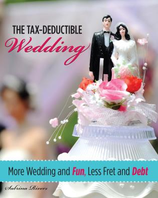 Cover image for the book Tax-Deductible Wedding: More Wedding and Fun, Less Fret and Debt, First Edition