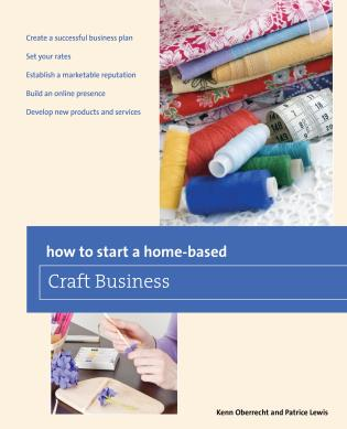 How To Start A Home Based Craft Business Sixth Edition 9780762763634