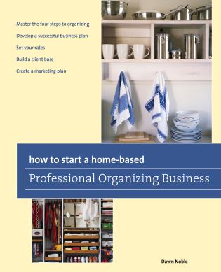 Cover image for the book How to Start a Home-based Professional Organizing Business, Second Edition