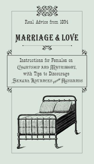 Cover image for the book Marriage & Love: Instructions For Females On Courtship And Matrimony, With Tips To Discourage Sexual Advances From Husbands, First Edition