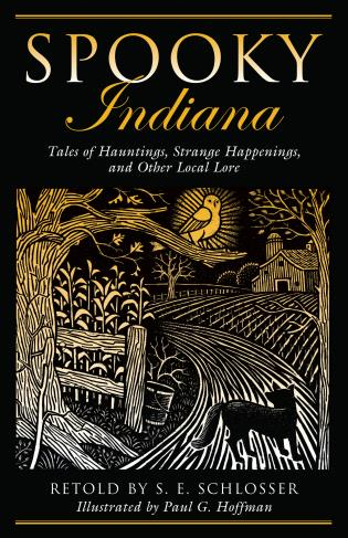 Cover image for the book Spooky Indiana: Tales Of Hauntings, Strange Happenings, And Other Local Lore, First Edition
