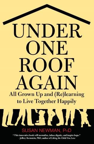 Cover image for the book Under One Roof Again: All Grown Up and (Re)learning to Live Together Happily, First Edition