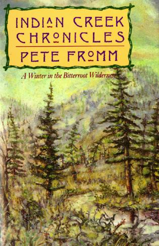 Cover image for the book Indian Creek Chronicles: A Winter in the Bitterroot Wilderness, First Edition