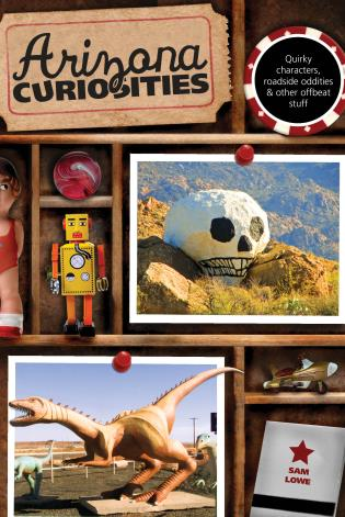 Cover image for the book Arizona Curiosities: Quirky Characters, Roadside Oddities & Other Offbeat Stuff, Third Edition