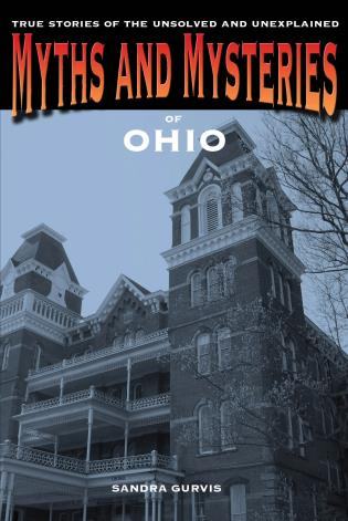 Cover image for the book Myths and Mysteries of Ohio: True Stories of the Unsolved and Unexplained, 1st Edition