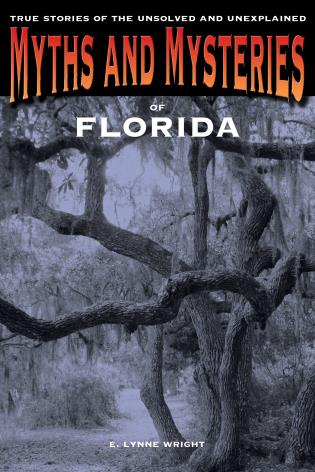 Cover image for the book Myths and Mysteries of Florida: True Stories Of The Unsolved And Unexplained, First Edition