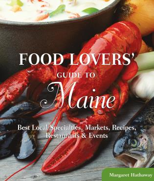 Cover image for the book Food Lovers' Guide to® Maine: Best Local Specialties, Markets, Recipes, Restaurants & Events, First Edition