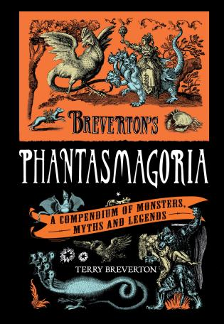 Cover image for the book Breverton's Phantasmagoria: A Compendium Of Monsters, Myths And Legends