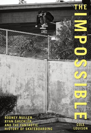 Cover image for the book Impossible: Rodney Mullen, Ryan Sheckler, And The Fantastic History Of Skateboarding
