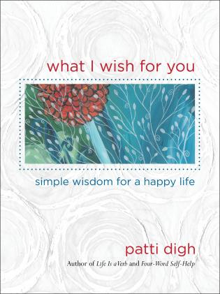 Cover image for the book What I Wish For You: Simple Wisdom For A Happy Life, First Edition