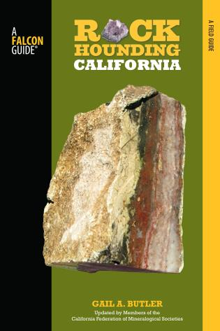 Cover image for the book Rockhounding California: A Guide To The State's Best Rockhounding Sites, Second Edition