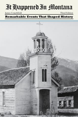 Cover image for the book It Happened in Montana: Remarkable Events That Shaped History, Third Edition