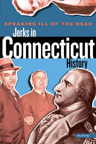 Cover image for the book Speaking Ill of the Dead: Jerks in Connecticut History, First Edition