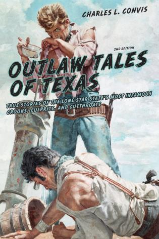 Cover image for the book Outlaw Tales of Texas: True Stories Of The Lone Star State's Most Infamous Crooks, Culprits, And Cutthroats, Second Edition