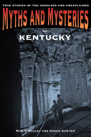 Cover image for the book Myths and Mysteries of Kentucky: True Stories Of The Unsolved And Unexplained, First Edition