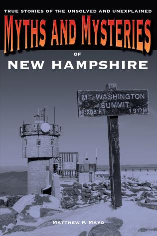 Cover image for the book Myths and Mysteries of New Hampshire: True Stories Of The Unsolved And Unexplained, First Edition