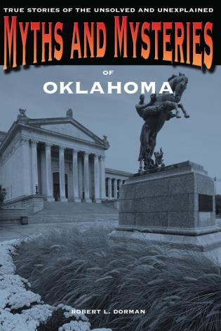 Cover image for the book Myths and Mysteries of Oklahoma: True Stories Of The Unsolved And Unexplained, First Edition