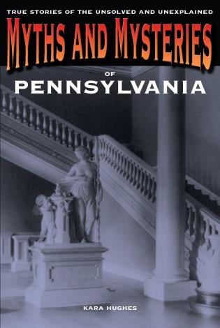 Cover image for the book Myths and Mysteries of Pennsylvania: True Stories Of The Unsolved And Unexplained, First Edition