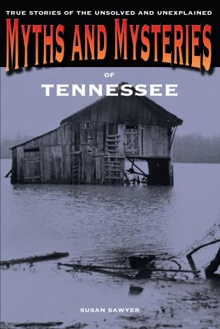 Cover image for the book Myths and Mysteries of Tennessee: True Stories Of The Unsolved And Unexplained, First Edition