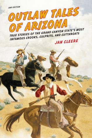 Cover image for the book Outlaw Tales of Arizona: True Stories Of The Grand Canyon State's Most Infamous Crooks, Culprits, And Cutthroats, Second Edition