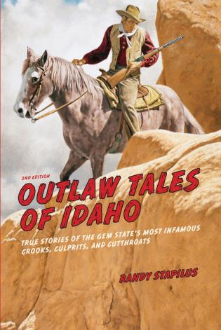 Cover image for the book Outlaw Tales of Idaho: True Stories Of The Gem State's Most Infamous Crooks, Culprits, And Cutthroats, Second Edition