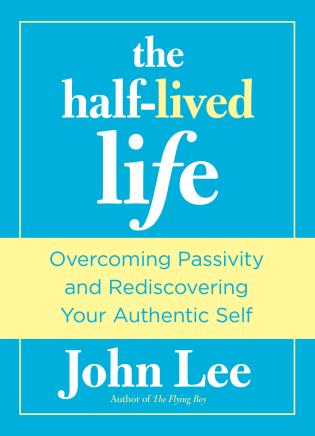 Cover image for the book Half-Lived Life: Overcoming Passivity And Rediscovering Your Authentic Self, First Edition
