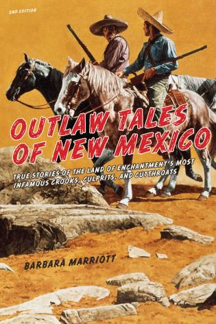 Cover image for the book Outlaw Tales of New Mexico: True Stories Of The Land Of Enchantment's Most Infamous Crooks, Culprits , And Cutthroats, Second Edition