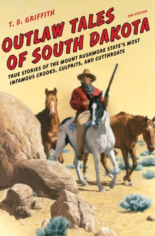 Cover image for the book Outlaw Tales of South Dakota: True Stories of the Mount Rushmore State's Most Infamous Crooks, Culprits, and Cutthroats, Second Edition