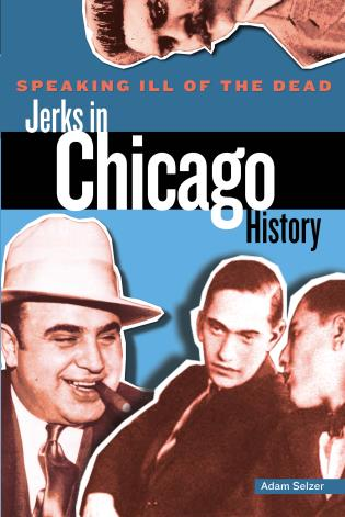 Cover image for the book Speaking Ill of the Dead: Jerks in Chicago History, First Edition