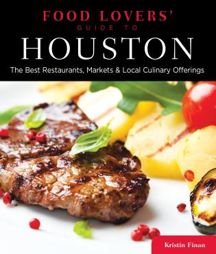 Cover image for the book Food Lovers' Guide to® Houston: The Best Restaurants, Markets & Local Culinary Offerings, First Edition