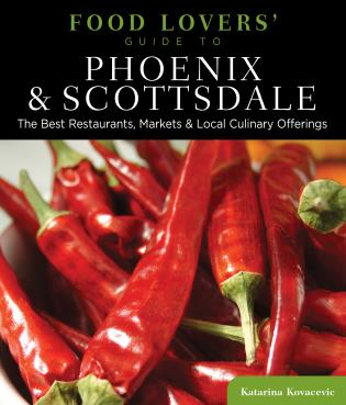 Cover image for the book Food Lovers' Guide to® Phoenix & Scottsdale: The Best Restaurants, Markets & Local Culinary Offerings, First Edition