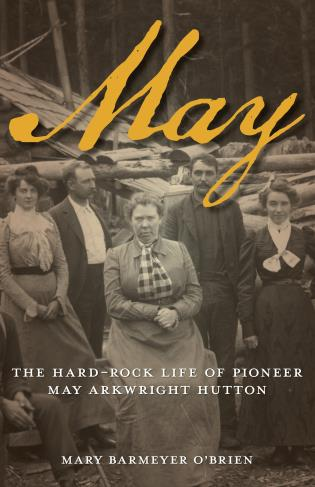 Cover image for the book May: The Hard-Rock Life of Pioneer May Arkwright Hutton