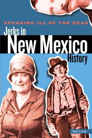Cover image for the book Speaking Ill of the Dead: Jerks in New Mexico History, First Edition