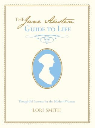 Cover image for the book Jane Austen Guide to Life: Thoughtful Lessons For The Modern Woman