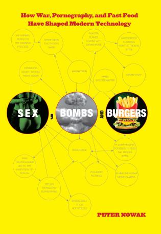 Cover image for the book Sex, Bombs, and Burgers: How War, Pornography, and Fast Food Have Shaped Modern Technology