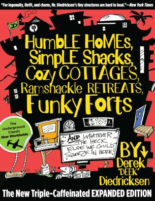 Cover image for the book Humble Homes, Simple Shacks, Cozy Cottages, Ramshackle Retreats, Funky Forts: And Whatever the Heck Else We Could Squeeze in Here