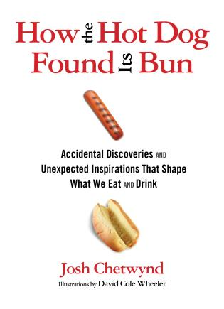 Cover image for the book How the Hot Dog Found Its Bun: Accidental Discoveries And Unexpected Inspirations That Shape What We Eat And Drink