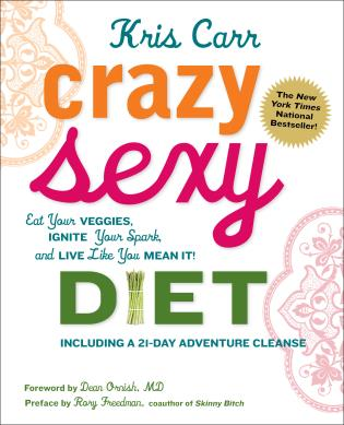 Cover image for the book Crazy Sexy Diet: Eat Your Veggies, Ignite Your Spark, And Live Like You Mean It!, First Edition
