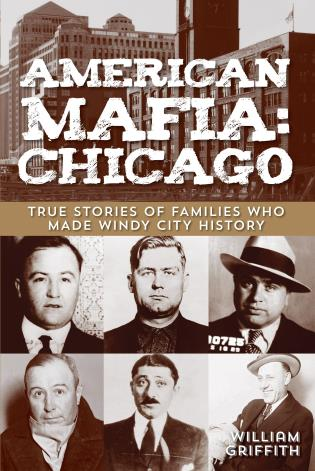 Cover image for the book American Mafia: Chicago: True Stories Of Families Who Made Windy City History, First Edition