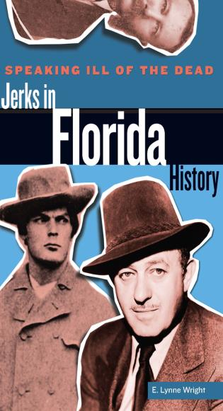 Cover image for the book Speaking Ill of the Dead: Jerks in Florida History, First Edition
